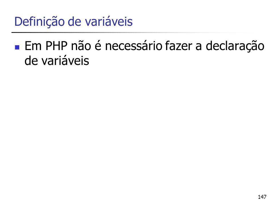 147 Definição de variáveis Em PHP não é necessário fazer a declaração de variáveis