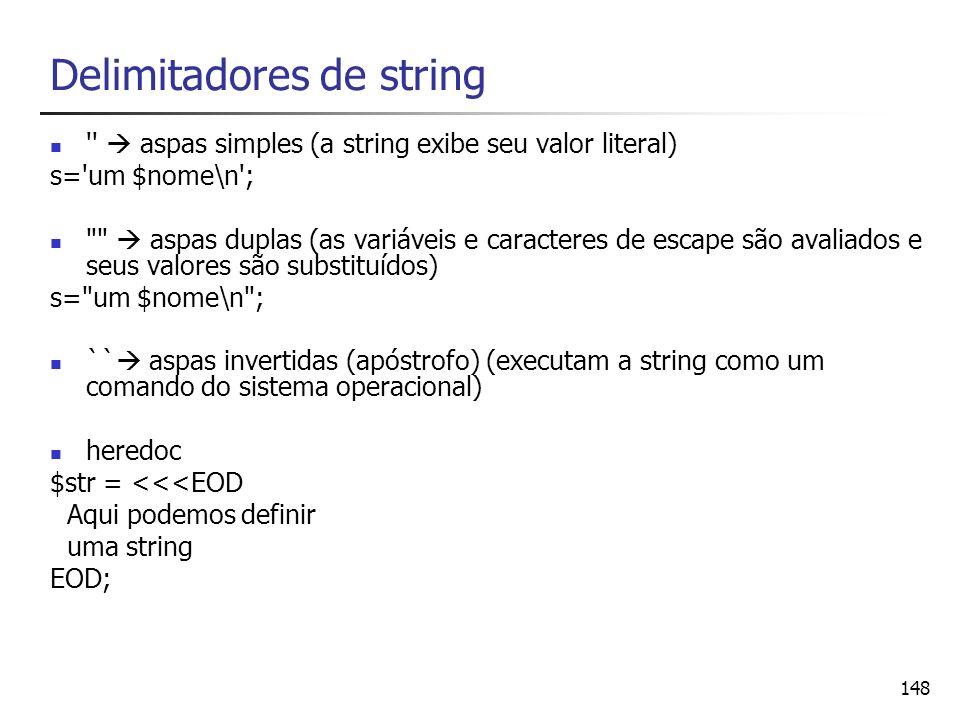 148 Delimitadores de string '' aspas simples (a string exibe seu valor literal) s='um $nome\n';
