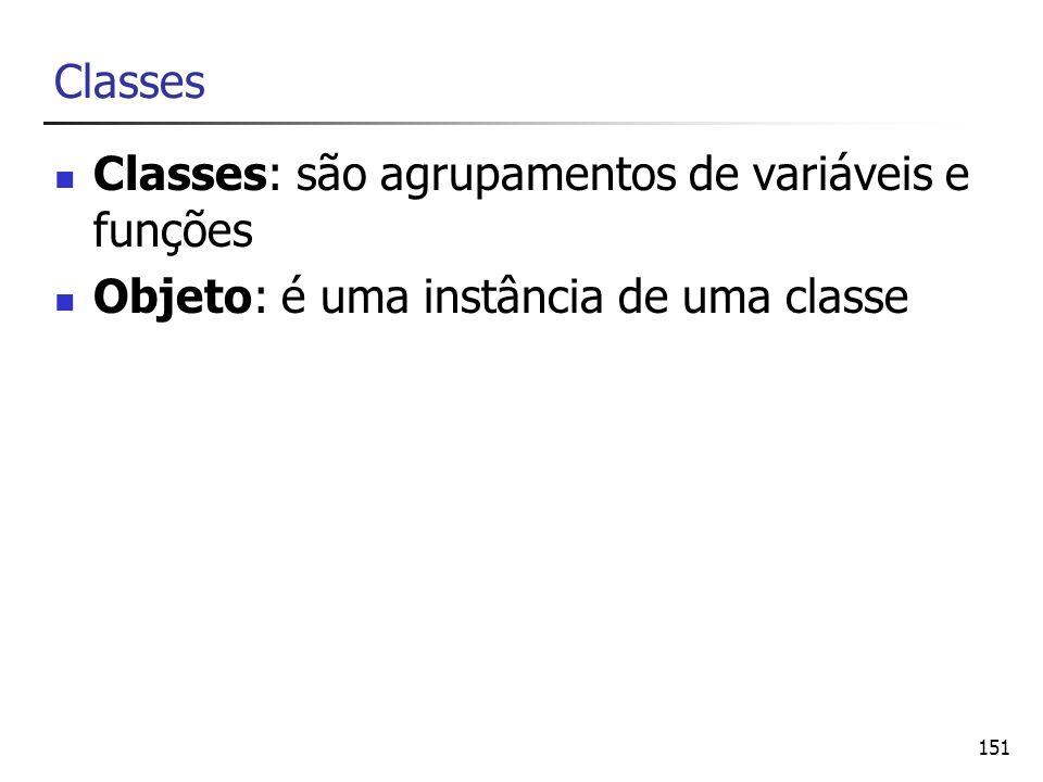 151 Classes Classes: são agrupamentos de variáveis e funções Objeto: é uma instância de uma classe