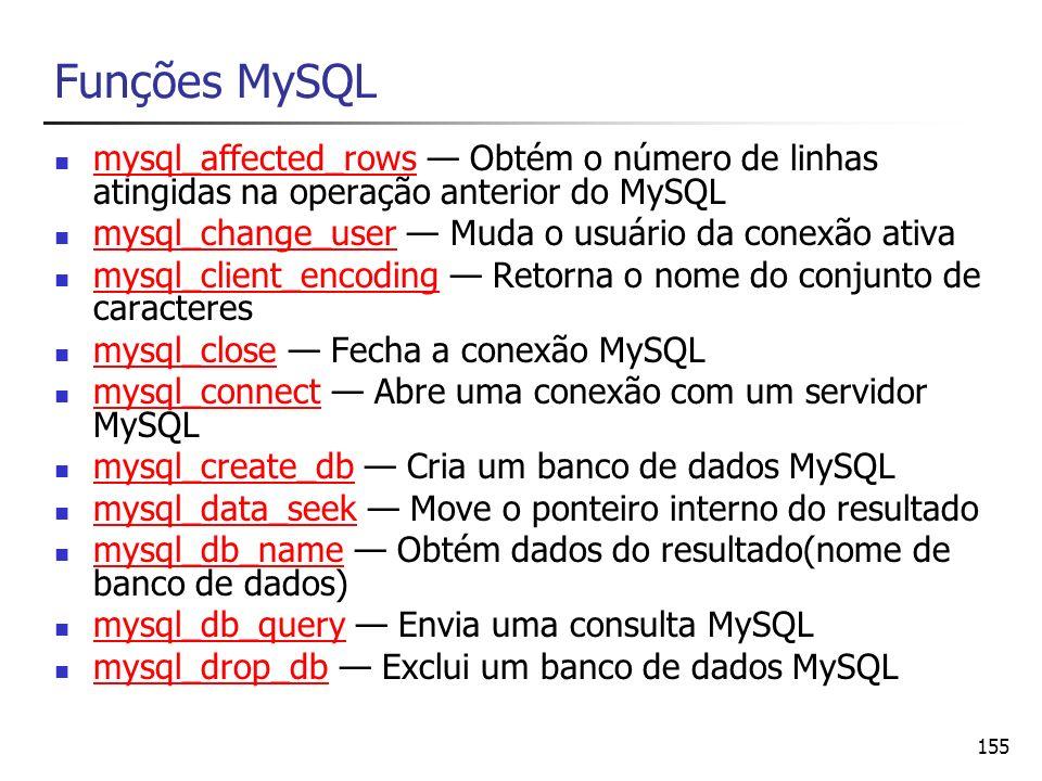 155 Funções MySQL mysql_affected_rows Obtém o número de linhas atingidas na operação anterior do MySQL mysql_affected_rows mysql_change_user Muda o us