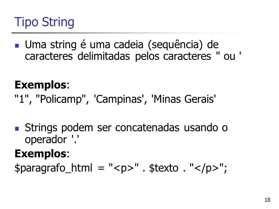 18 Tipo String Uma string é uma cadeia (sequência) de caracteres delimitadas pelos caracteres