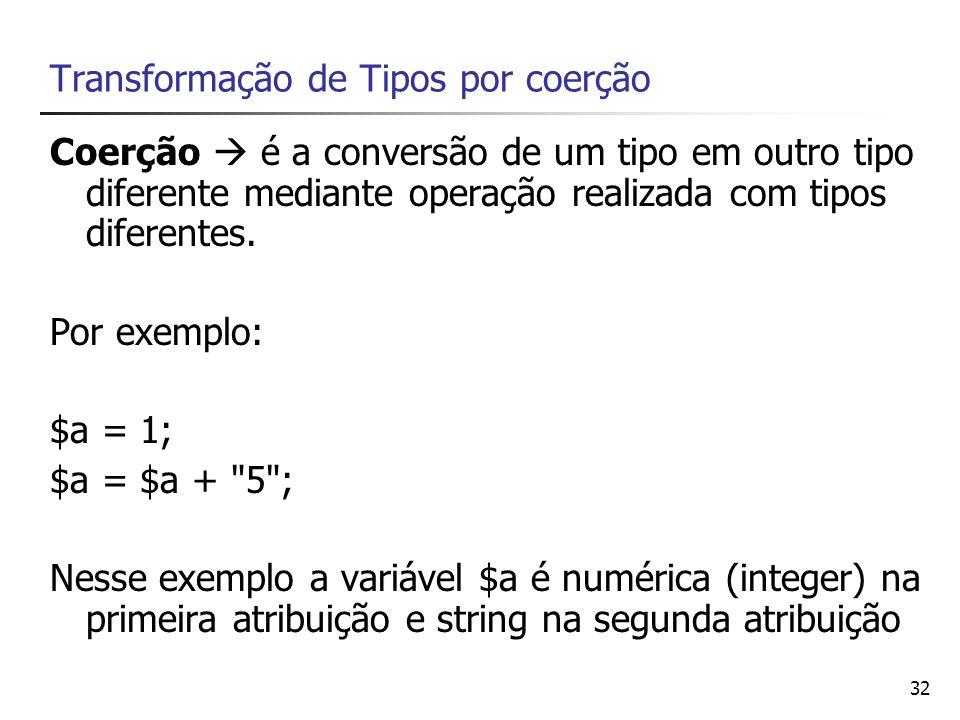 32 Transformação de Tipos por coerção Coerção é a conversão de um tipo em outro tipo diferente mediante operação realizada com tipos diferentes. Por e