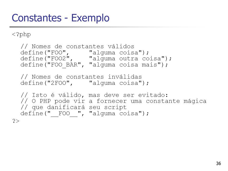 36 Constantes - Exemplo <?php // Nomes de constantes válidos define(