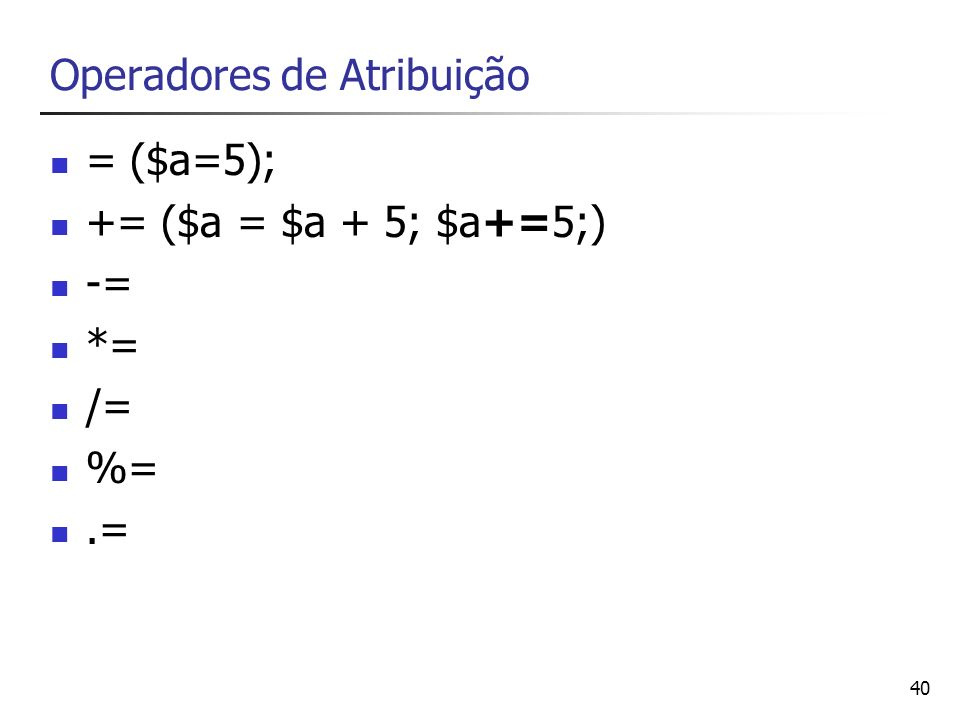 41 Operadores de Atribuição (2) <<= >> &= |= ^=