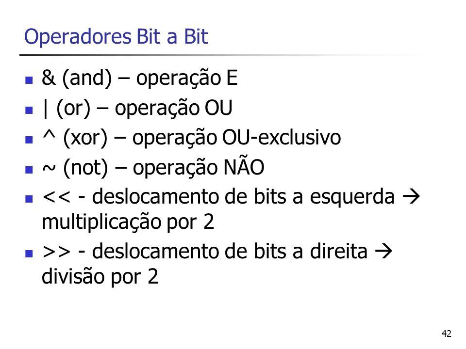 42 Operadores Bit a Bit & (and) – operação E | (or) – operação OU ^ (xor) – operação OU-exclusivo ~ (not) – operação NÃO << - deslocamento de bits a e