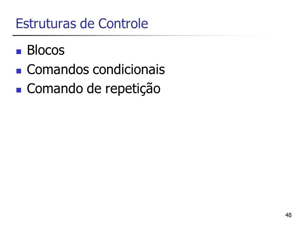 48 Estruturas de Controle Blocos Comandos condicionais Comando de repetição