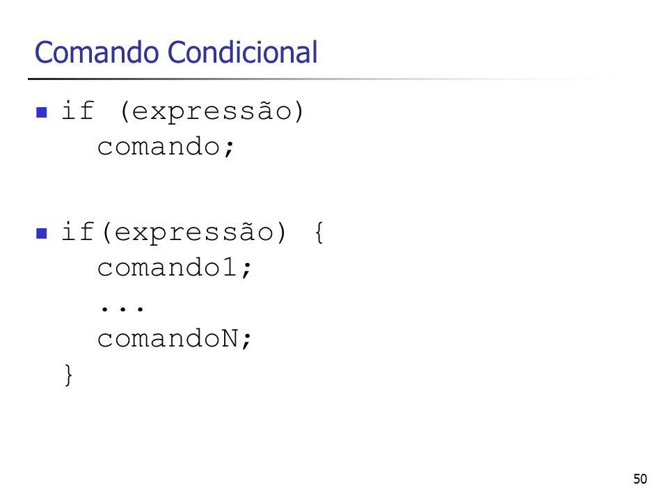 50 Comando Condicional if (expressão) comando; if(expressão) { comando1;... comandoN; }