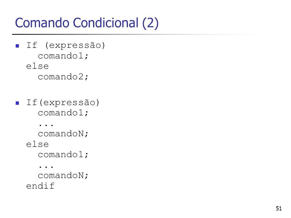 51 Comando Condicional (2) If (expressão) comando1; else comando2; If(expressão) comando1;... comandoN; else comando1;... comandoN; endif