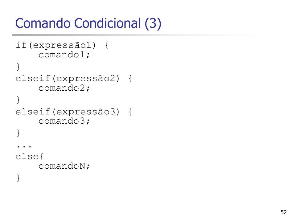 52 Comando Condicional (3) if(expressão1) { comando1; } elseif(expressão2) { comando2; } elseif(expressão3) { comando3; }... else{ comandoN; }