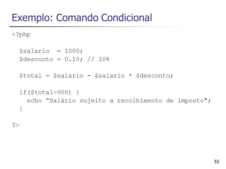53 Exemplo: Comando Condicional <?php $salario = 1000; $desconto = 0.10; // 10% $total = $salario - $salario * $desconto; if($total>900) { echo Salári