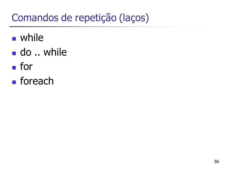 56 Comandos de repetição (laços) while do.. while for foreach