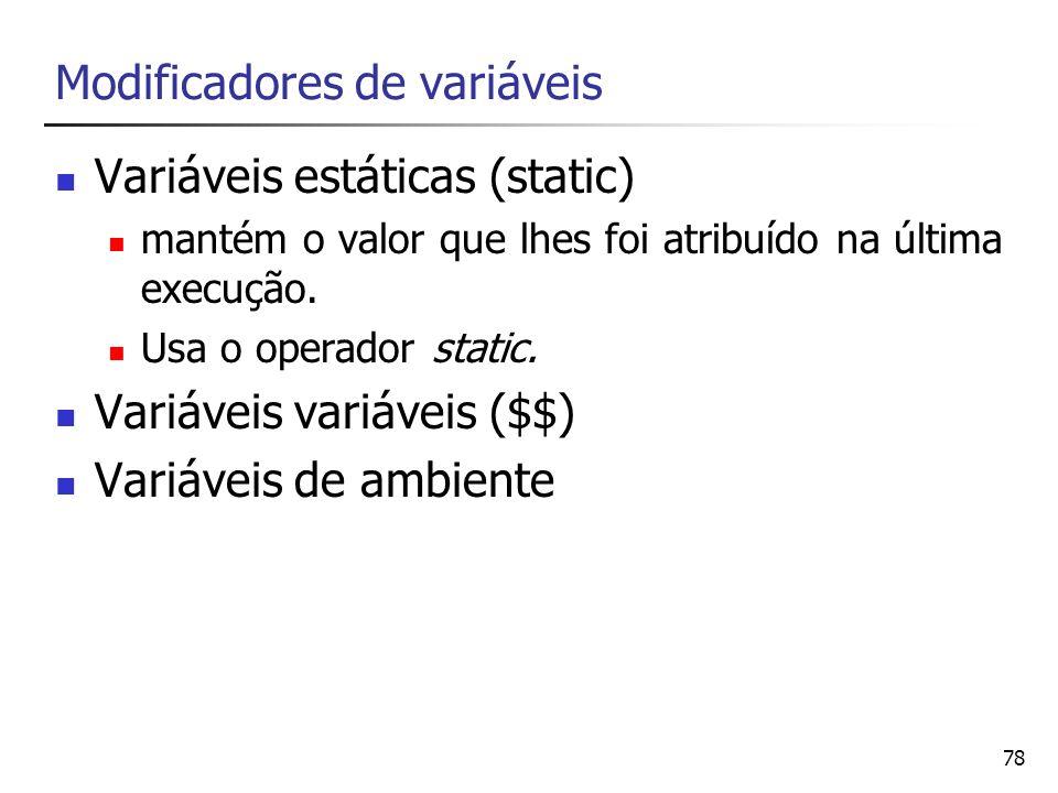 78 Modificadores de variáveis Variáveis estáticas (static) mantém o valor que lhes foi atribuído na última execução. Usa o operador static. Variáveis