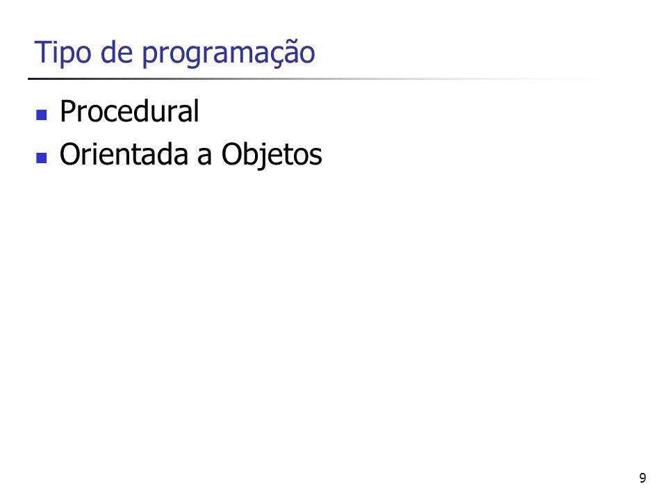 9 Tipo de programação Procedural Orientada a Objetos