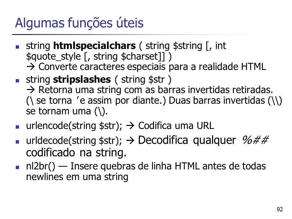 92 Algumas funções úteis string htmlspecialchars ( string $string [, int $quote_style [, string $charset]] ) Converte caracteres especiais para a real