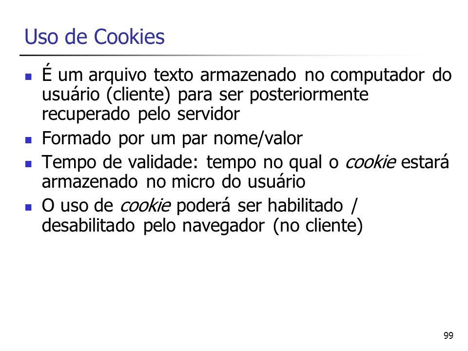 99 Uso de Cookies É um arquivo texto armazenado no computador do usuário (cliente) para ser posteriormente recuperado pelo servidor Formado por um par