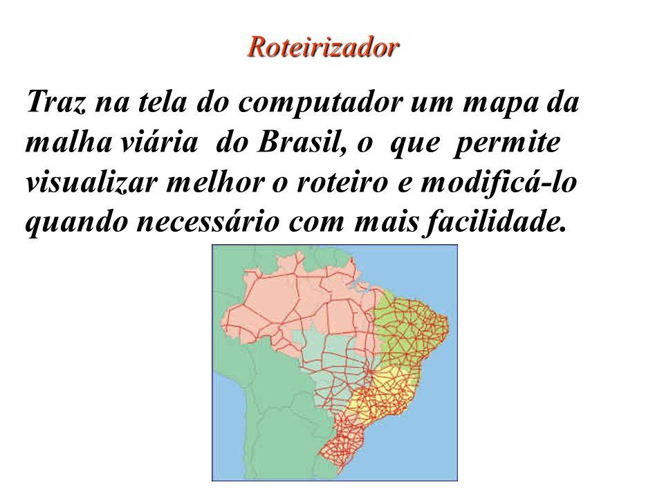 Roteirizador Traz na tela do computador um mapa da malha viária do Brasil, o que permite visualizar melhor o roteiro e modificá-lo quando necessário c