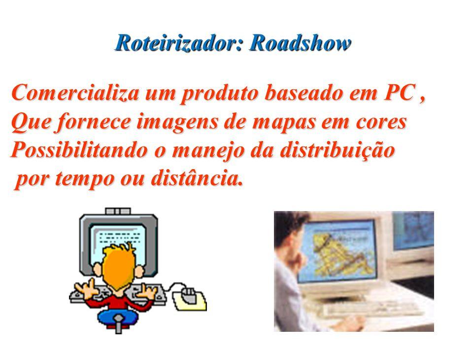 Roteirizador: Roadshow Comercializa um produto baseado em PC, Que fornece imagens de mapas em cores Possibilitando o manejo da distribuição por tempo