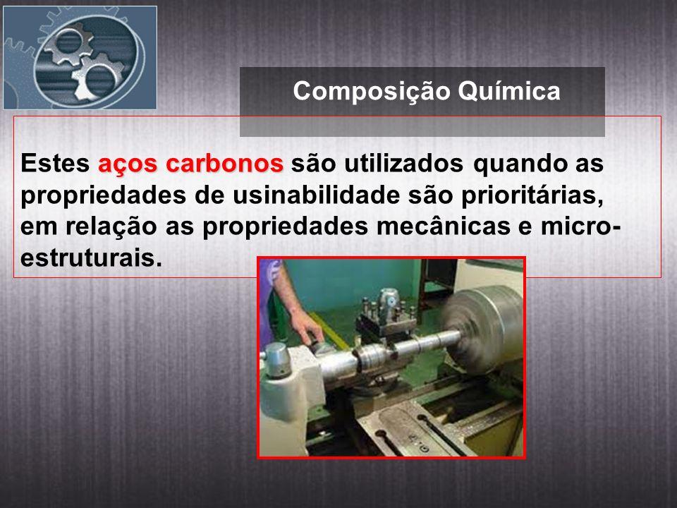 Composição Química aços carbonos Estes aços carbonos são utilizados quando as propriedades de usinabilidade são prioritárias, em relação as propriedades mecânicas e micro- estruturais.