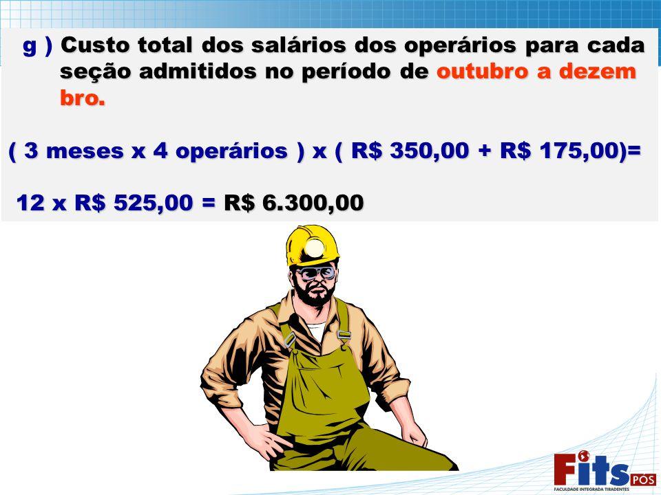 Custo total dos salários dos operários para cada g ) Custo total dos salários dos operários para cada seção admitidos no período de outubro a dezem se