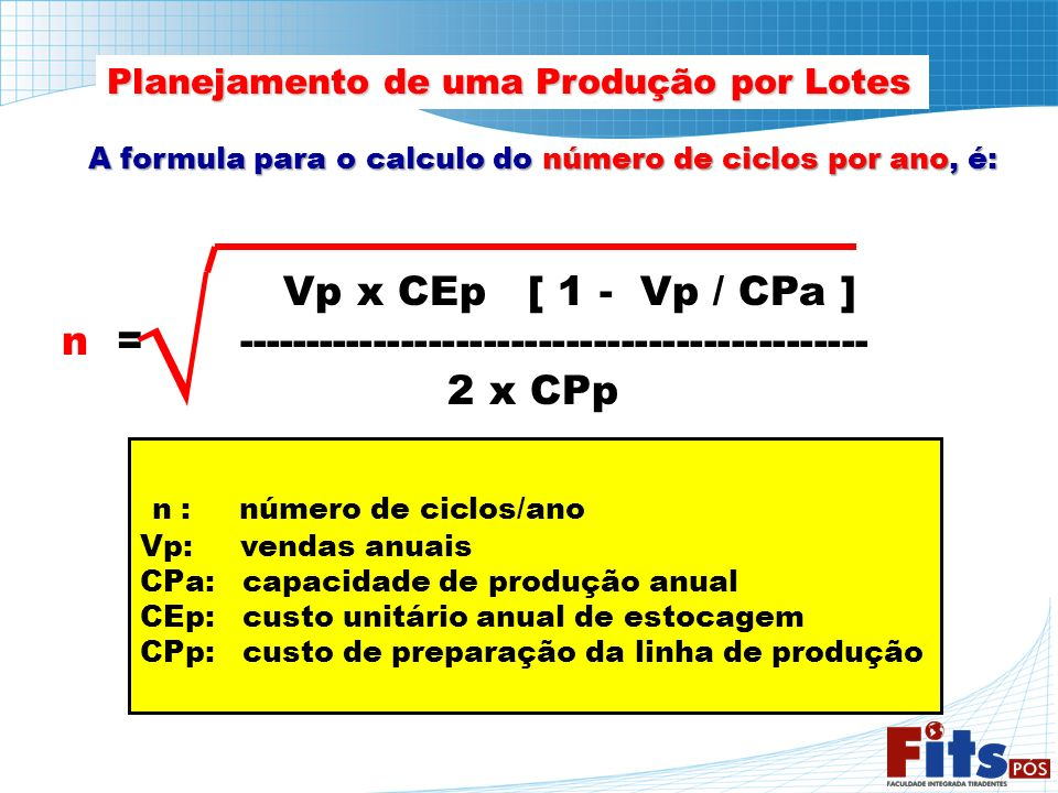 A formula para o calculo do número de ciclos por ano, é: Vp x CEp [ 1 - Vp / CPa ] n = ---------------------------------------------- 2 x CPp n : núme