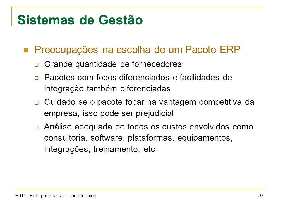 37 ERP – Enterprise Resourcing Planning Sistemas de Gestão Preocupações na escolha de um Pacote ERP Grande quantidade de fornecedores Pacotes com foco
