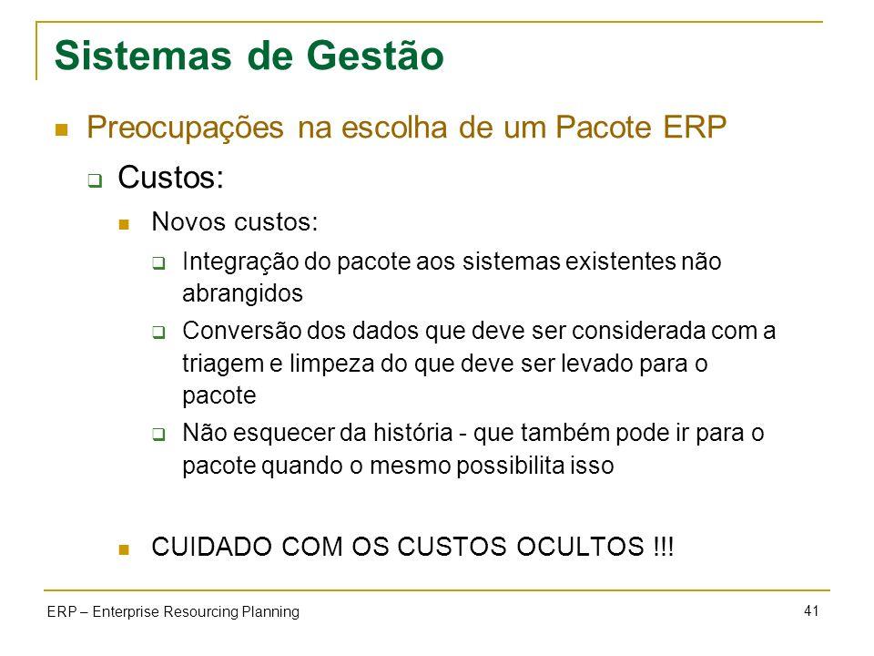 41 ERP – Enterprise Resourcing Planning Sistemas de Gestão Preocupações na escolha de um Pacote ERP Custos: Novos custos: Integração do pacote aos sis