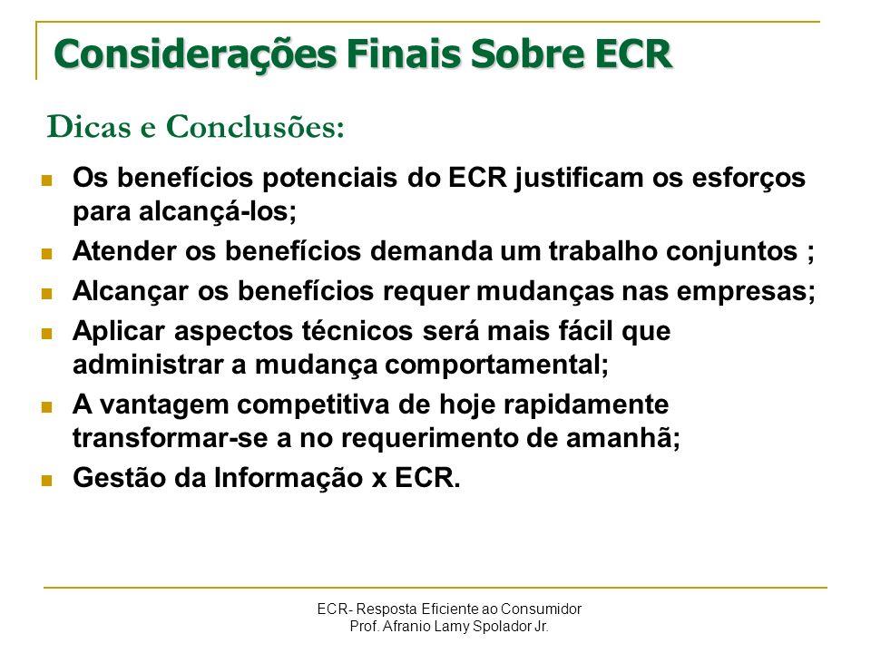 ECR- Resposta Eficiente ao Consumidor Prof. Afranio Lamy Spolador Jr. Considerações Finais Sobre ECR Dicas e Conclusões: Os benefícios potenciais do E
