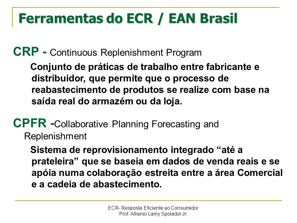 ECR- Resposta Eficiente ao Consumidor Prof. Afranio Lamy Spolador Jr. Ferramentas do ECR / EAN Brasil CRP - Continuous Replenishment Program Conjunto