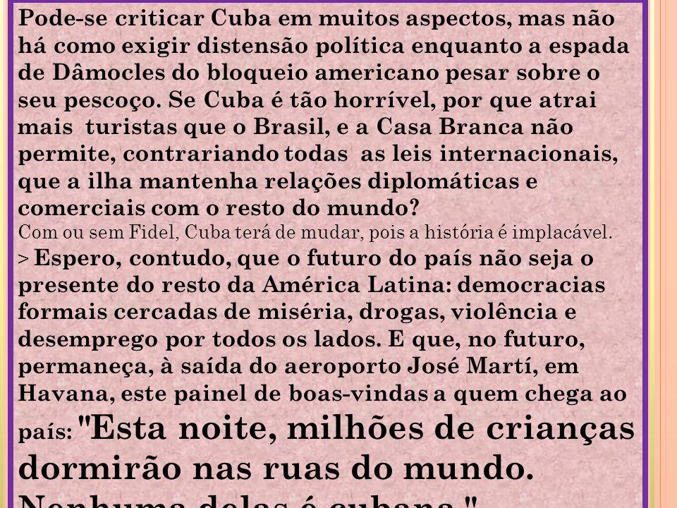 Pode-se criticar Cuba em muitos aspectos, mas não há como exigir distensão política enquanto a espada de Dâmocles do bloqueio americano pesar sobre o