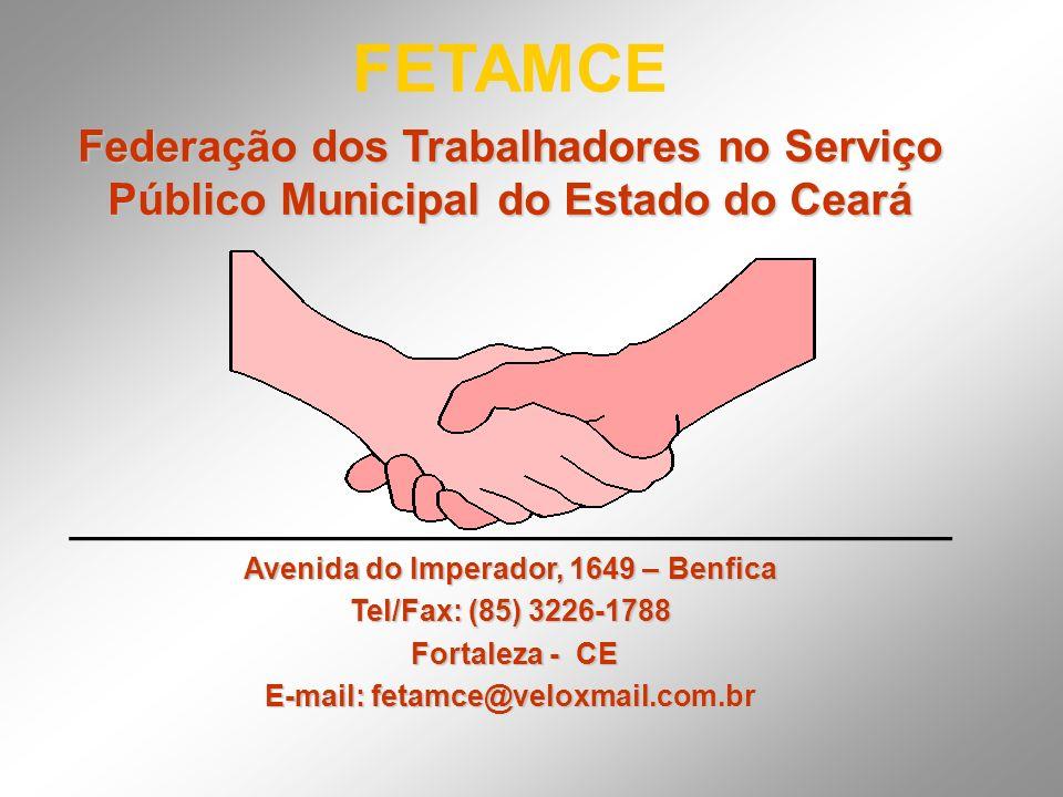 FETAMCE Federação dos Trabalhadores no Serviço Público Municipal do Estado do Ceará ___________________________ Avenida do Imperador, 1649 – Benfica T