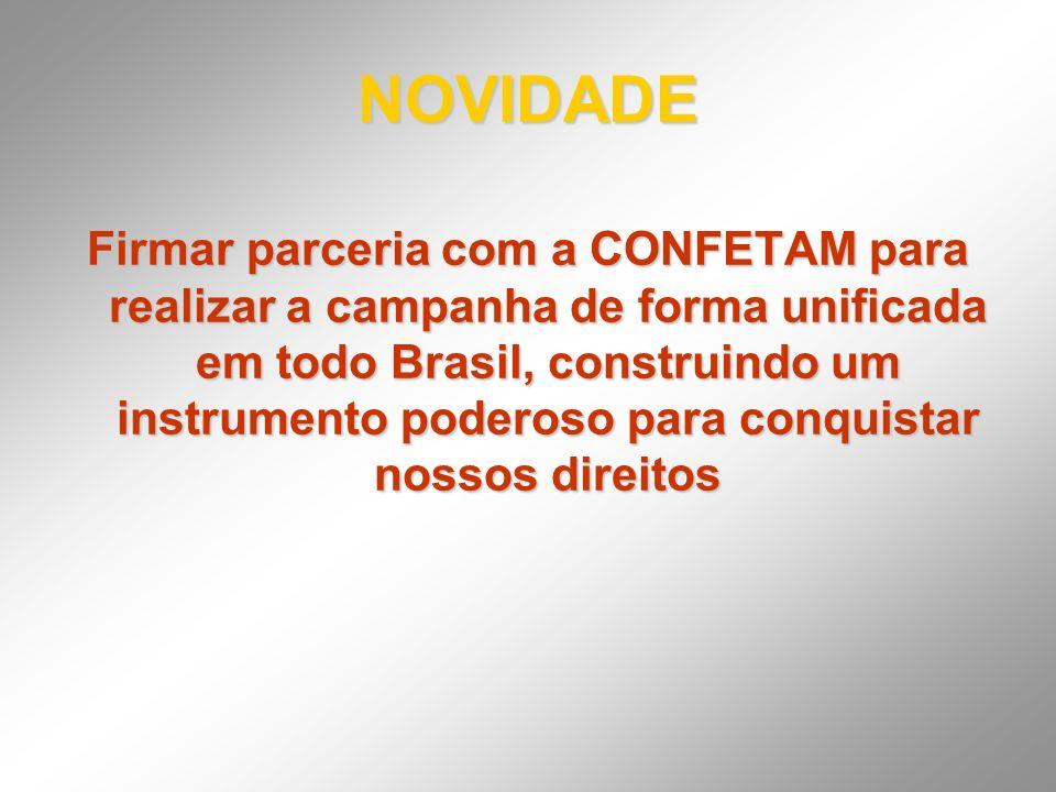 NOVIDADE Firmar parceria com a CONFETAM para realizar a campanha de forma unificada em todo Brasil, construindo um instrumento poderoso para conquista
