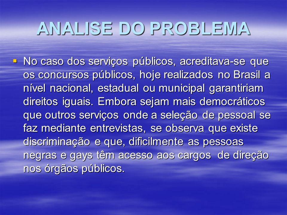 ANALISE DO PROBLEMA No caso dos serviços públicos, acreditava-se que os concursos públicos, hoje realizados no Brasil a nível nacional, estadual ou municipal garantiriam direitos iguais.