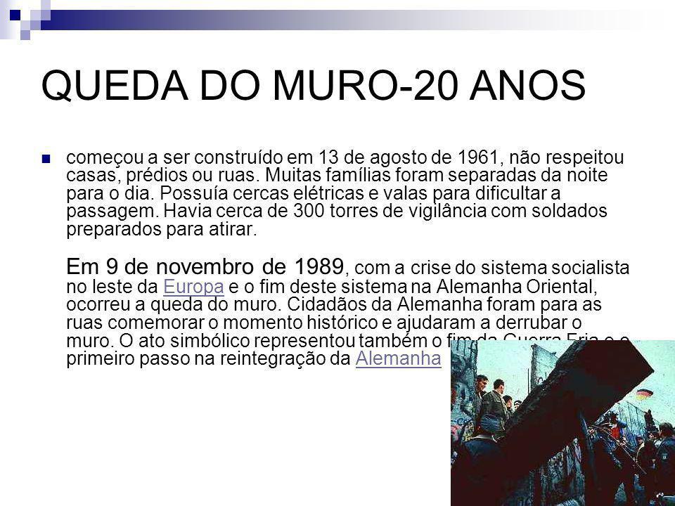 QUEDA DO MURO-20 ANOS começou a ser construído em 13 de agosto de 1961, não respeitou casas, prédios ou ruas.