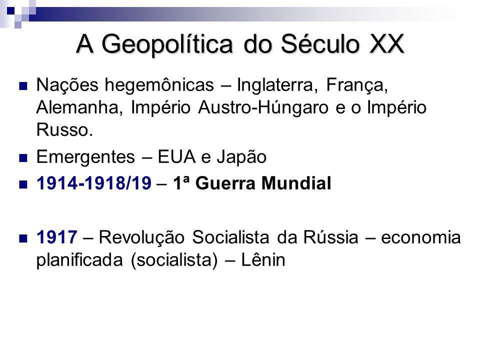 A Geopolítica do Século XX Nações hegemônicas – Inglaterra, França, Alemanha, Império Austro-Húngaro e o Império Russo.