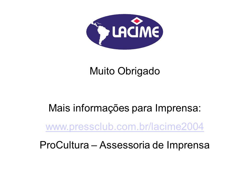 Muito Obrigado Mais informações para Imprensa: www.pressclub.com.br/lacime2004 ProCultura – Assessoria de Imprensa