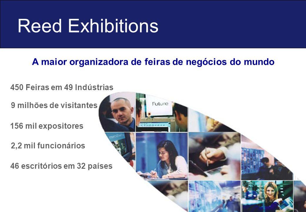 Reed Exhibitions 46 escritórios em 32 países A maior organizadora de feiras de negócios do mundo 450 Feiras em 49 Indústrias 9 milhões de visitantes 1