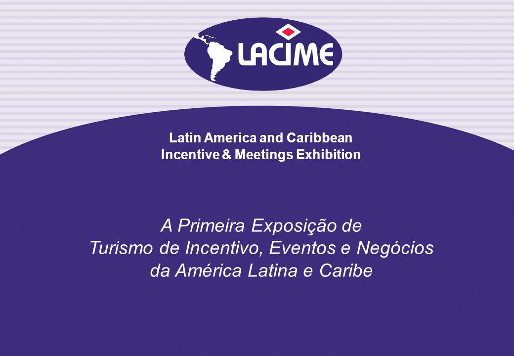 Latin America and Caribbean Incentive & Meetings Exhibition A Primeira Exposição de Turismo de Incentivo, Eventos e Negócios da América Latina e Carib