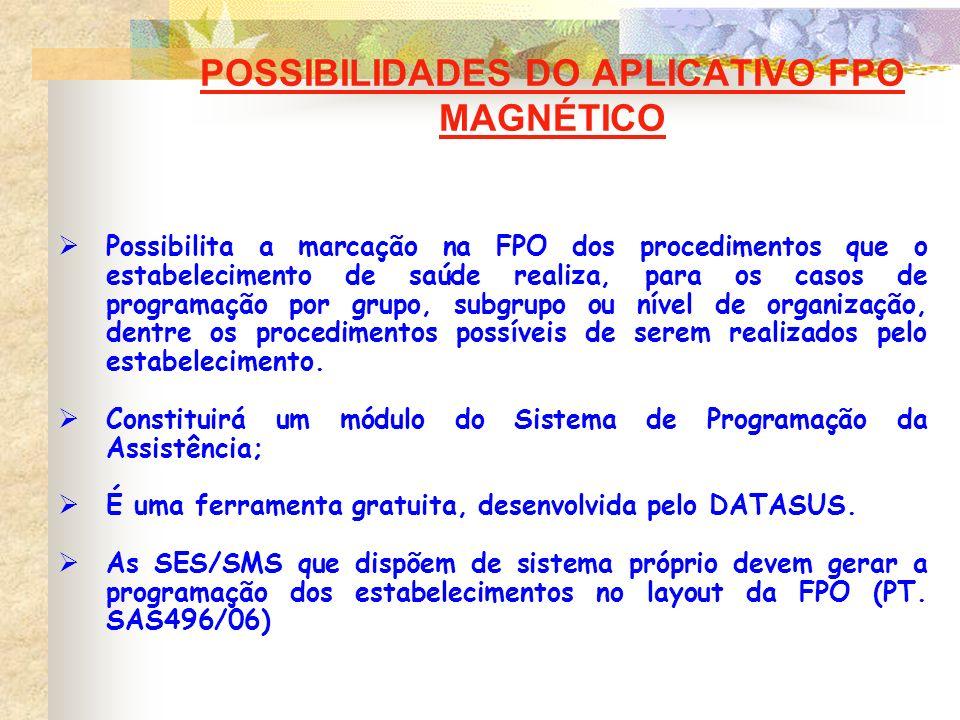 POSSIBILIDADES DO APLICATIVO FPO MAGNÉTICO Possibilita a marcação na FPO dos procedimentos que o estabelecimento de saúde realiza, para os casos de pr