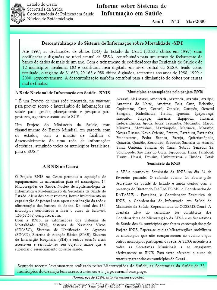 Informe sobre Sistema de Informação em Saúde Estado do Ceará Secretaria da Saúde. Coordenadoria de Políticas em Saúde Núcleo de Epidemiologia Ano 1 Nº