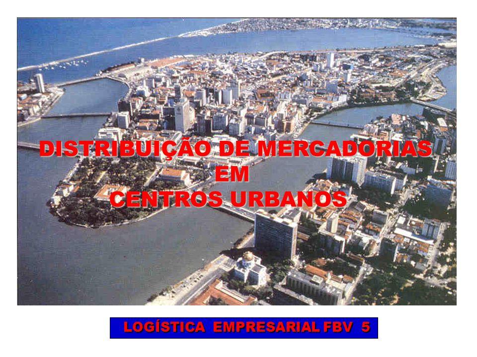 LOGÍSTICA EMPRESARIAL FBV 5 LOGÍSTICA EMPRESARIAL FBV 5 DISTRIBUIÇÃO DE MERCADORIAS EM EM CENTROS URBANOS CENTROS URBANOS