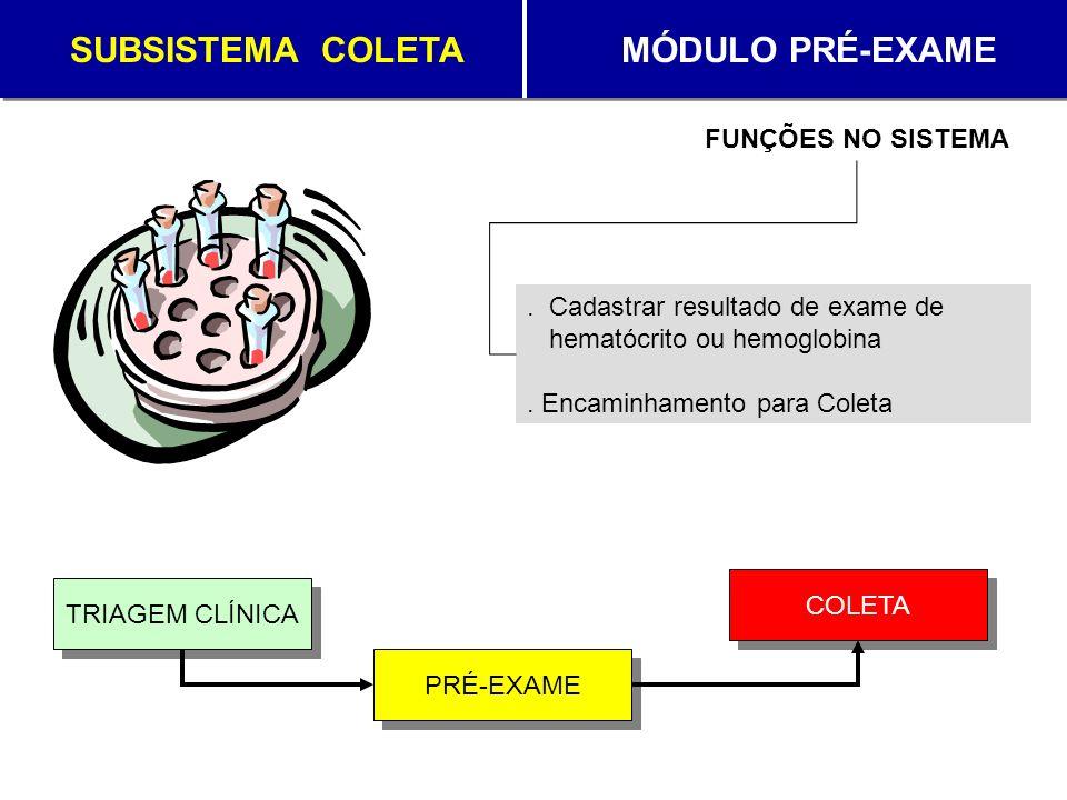 SUBSISTEMA COLETA MÓDULO PRÉ-EXAME. Cadastrar resultado de exame de hematócrito ou hemoglobina. Encaminhamento para Coleta FUNÇÕES NO SISTEMA TRIAGEM