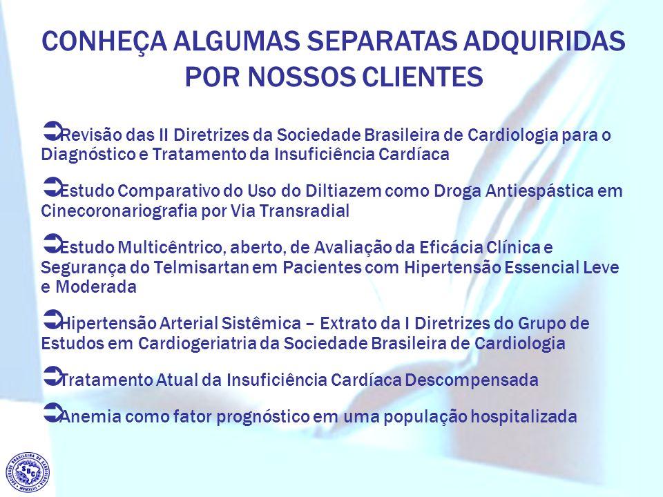 CONHEÇA ALGUMAS SEPARATAS ADQUIRIDAS POR NOSSOS CLIENTES Revisão das II Diretrizes da Sociedade Brasileira de Cardiologia para o Diagnóstico e Tratame