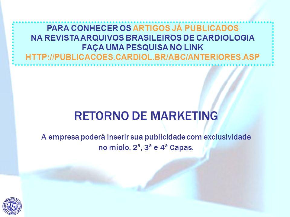 RETORNO DE MARKETING A empresa poderá inserir sua publicidade com exclusividade no miolo, 2ª, 3ª e 4ª Capas. PARA CONHECER OS ARTIGOS JÁ PUBLICADOS NA