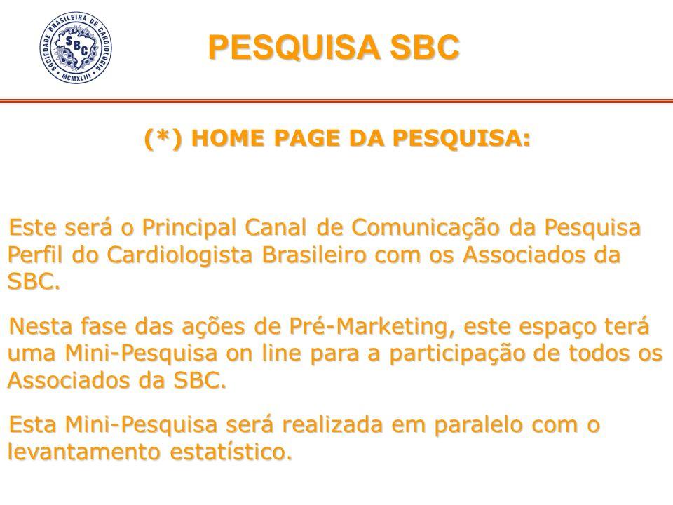 (*) HOME PAGE DA PESQUISA: Este será o Principal Canal de Comunicação da Pesquisa Perfil do Cardiologista Brasileiro com os Associados da SBC. Nesta f
