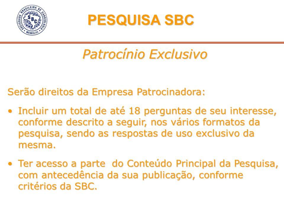 Patrocínio Exclusivo PESQUISA SBC PESQUISA SBC Serão direitos da Empresa Patrocinadora: Incluir um total de até 18 perguntas de seu interesse, conform