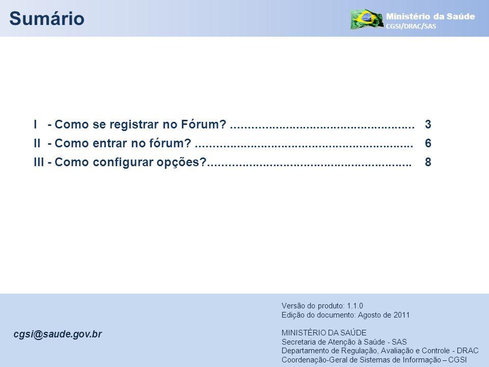 Ministério da Saúde CGSI/DRAC/SAS Sumário I - Como se registrar no Fórum?......................................................3 II - Como entrar no f