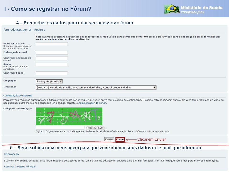 Ministério da Saúde CGSI/DRAC/SAS 4 – Preencher os dados para criar seu acesso ao fórum 5 – Será exibida uma mensagem para que você checar seus dados