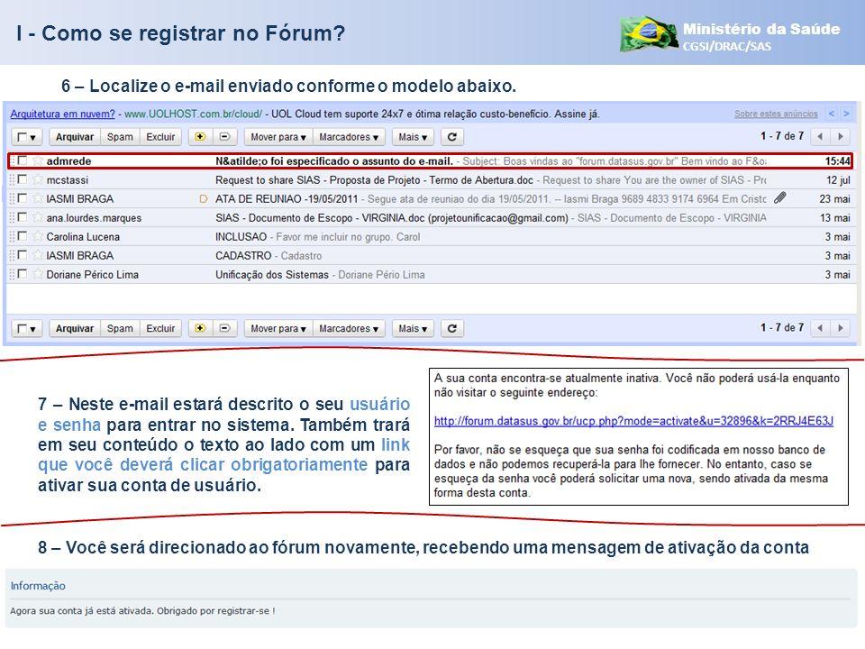 Ministério da Saúde CGSI/DRAC/SAS 6 – Localize o e-mail enviado conforme o modelo abaixo. 7 – Neste e-mail estará descrito o seu usuário e senha para