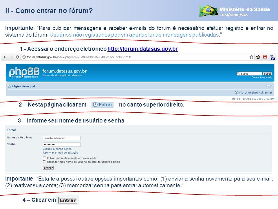 Ministério da Saúde CGSI/DRAC/SAS II - Como entrar no fórum? Importante: Para publicar mensagens e receber e-mails do fórum é necessário efetuar regis