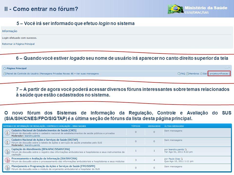 Ministério da Saúde CGSI/DRAC/SAS 5 – Você irá ser informado que efetuo login no sistema 6 – Quando você estiver logado seu nome de usuário irá aparec
